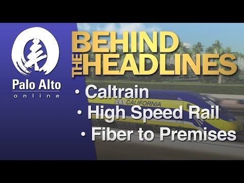 Behind the Headlines - Caltrain, High Speed Rail, Fiber to Premises