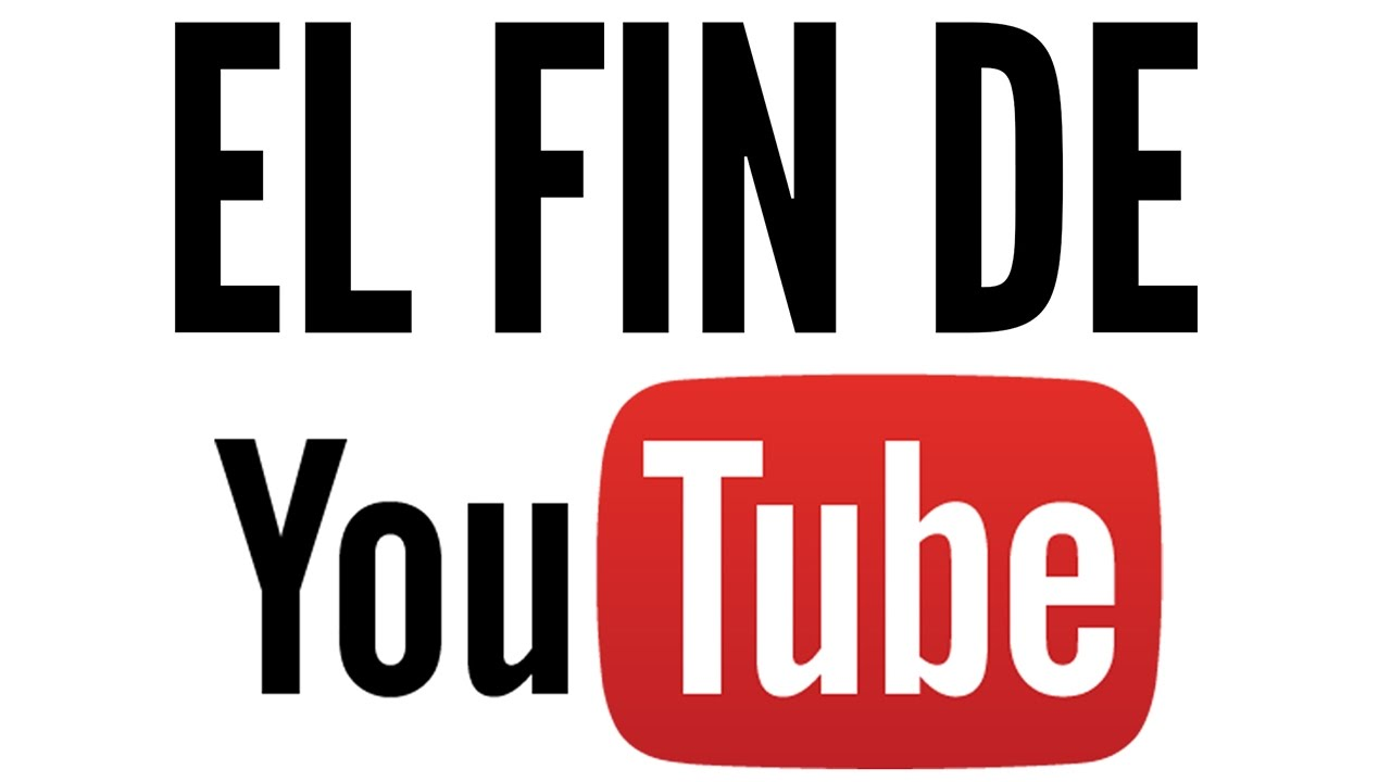 El Fin De Youtube Youtube