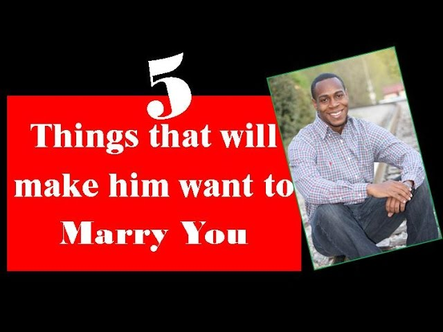 How to make a man want to marry you