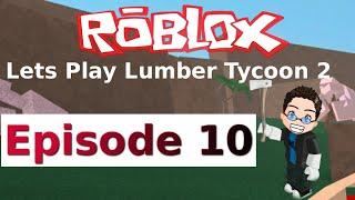 Roblox - Let Play Lumber Tycoon 2 - Ep 10