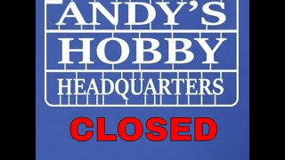ANDY'S HOBBY HEADQUARTERS IS CLOSING Till MAY 1ST