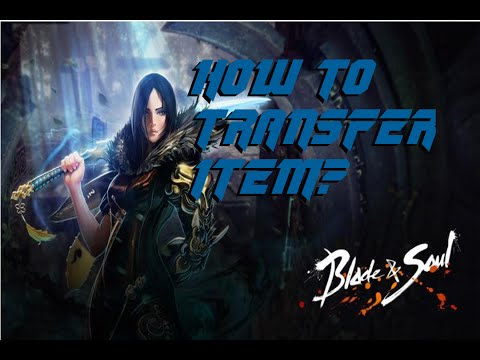 BLADES AND SOUL: HOW TO TRANSFER ITEM?