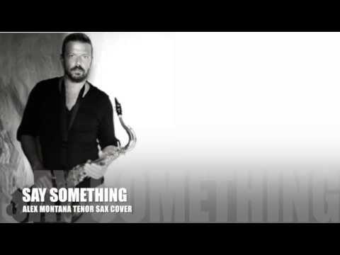 SAY SOMETHING - HD Alex Montana Tenor Sax Cover