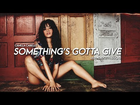Camila Cabello - Something's Gotta Give (Legendado/Tradução PT/BR)