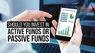 Should you invest in active funds or passive funds?