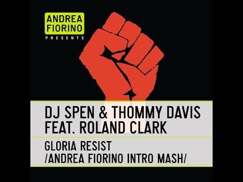 DJ Spen & Thommy Davis feat. Roland Clark - Gloria Resist (Andrea Fiorino Intro Mash) * FREE DL *
