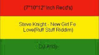 Steve Knight - New Girl Fe Love(Ruff Stuff Riddim)