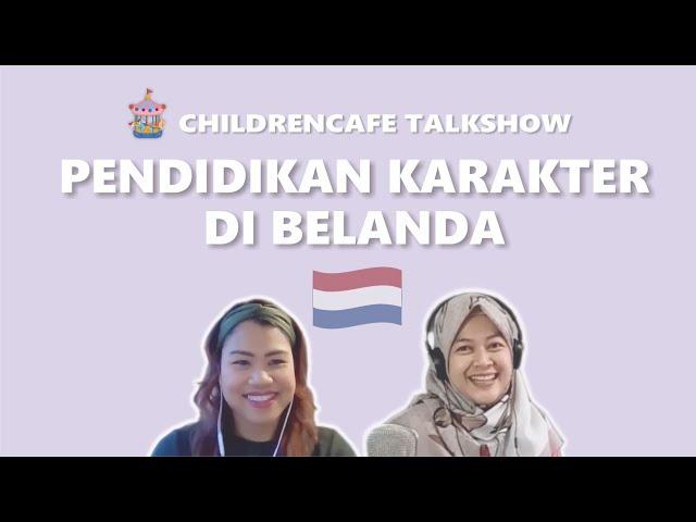 Pendidikan Karakter di Belanda #ChildrenCafeTalkshow