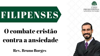 O combate cristão contra a ansiedade - Fp 4.6-9   Rev. Bruno Borges