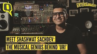 Meet the Composer of Uri's Soundtrack, Shashwat Sachdev | The Quint Images