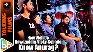 How Well Do Nawazuddin Siddiqui | Vicky Kaushal | Sobhita Dhulipala Know Anurag Kashyap?