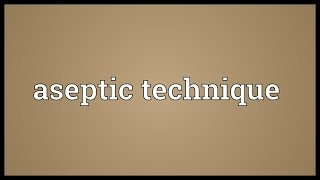 Aseptic technique Meaning