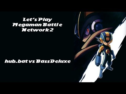 Let's Play Megaman Battle Network 2: hub.bat vs BassDeluxe