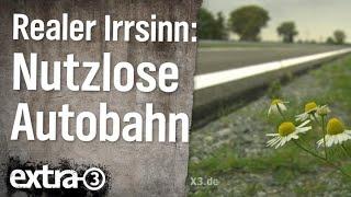 Realer Irrsinn: Nutzlose Autobahn | extra 3 | NDR
