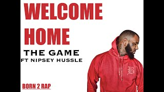 The Game - welcome Home (ft. Nipsey Hussle)  ( Lyrics )