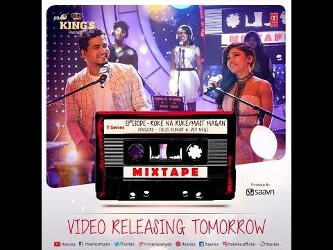 T.series Mixtape Roke Na Ruke/Mast Magan | Tulsi Kumar | Dev Negi