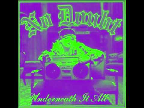 No Doubt-Underneath It All (Chopped & Screwed by G5 Smiley DL in description)