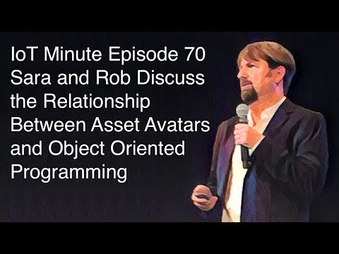 IoT Minute Episode 70: Sara & Rob Discuss the Relationship Between Asset Avatars & OO Programming