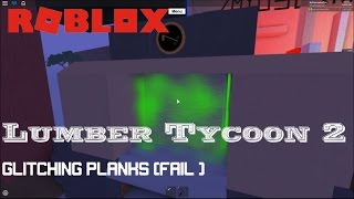 Roblox: Lumber Tycoon 2: How to get glitched wood (FAIL)