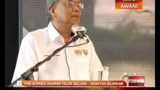 Pan Borneo jajaran Teluk Melano - Sematan dilancar