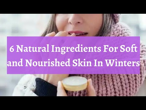 7 Natural Ingredients For Soft and Nourished Skin In Winters