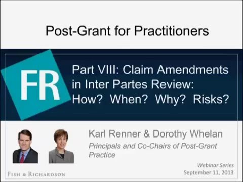 Webinar   Part VIII: Claim Amendments in Inter Partes Review: How? When? Why?