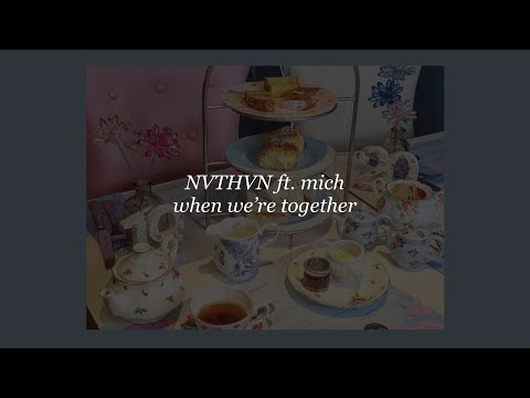when we're together - NVTHVN ft. mich (lyrics)