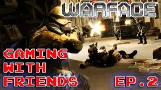 WARFACE | Grand Bazaar Gameplay & Commentary || Gaming With Friends - Episode 2