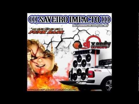 SAVEIRO IMPACTO EDIÇÃO FUNK BASS 2013_DJ XANDY ULTIMATE CBA-MT [BAIXE O CD]