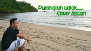 Download Pulanglah adiak ( cover Irawan , pulanglah uda )