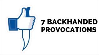 7 Backhanded Provocations
