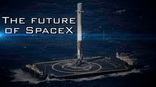 The future of SpaceX