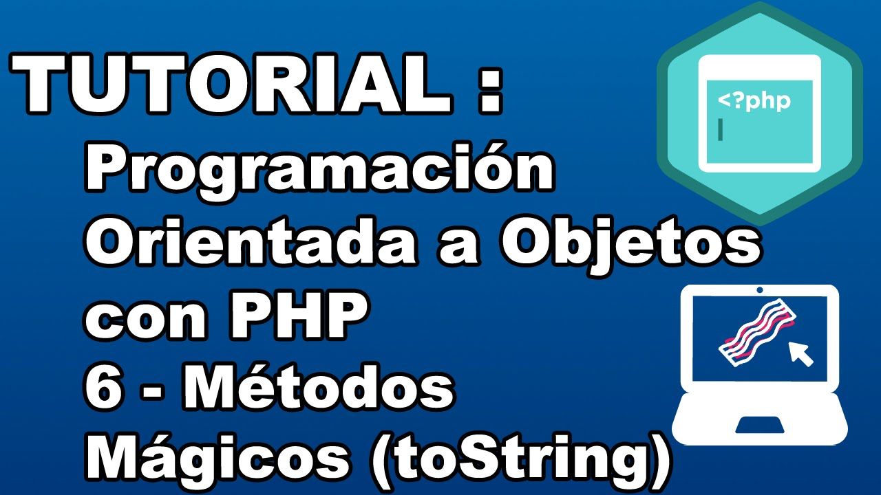 TUTORIAL : Programación Orientada a Objetos con PHP - Métodos Mágicos (toString)