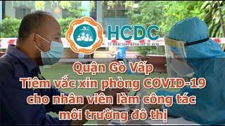[HCDC] Quận Gò Vấp : Tiêm vắc xin phòng COVID 19 cho nhân viên làm công tác môi trường đô thị