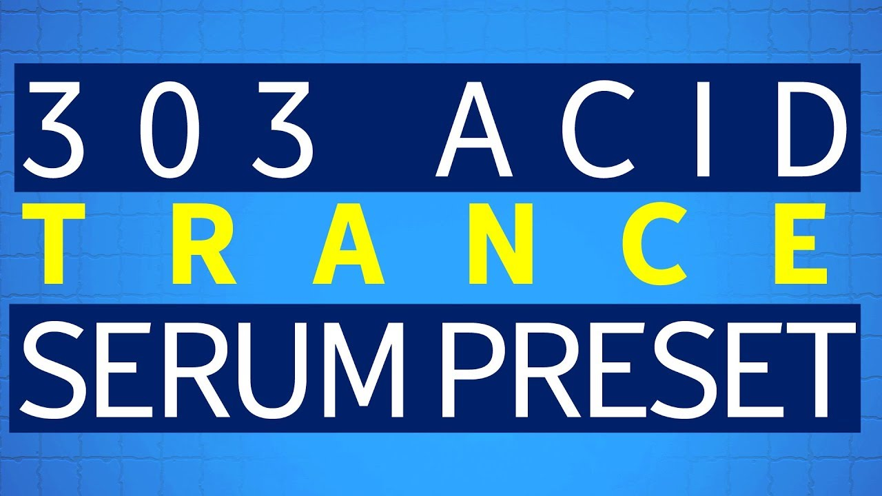 303 Acid Serum | Free Presets for Trance Production