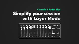 Simplify your session with Layer Mode  – Console 1 Fader Tips – Softube