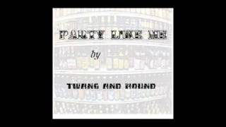 Twang and Round - Party Like Me (Audio)