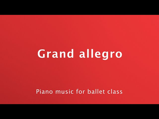 Grand Allegro Music | Piano Music for Big Waltzes | Original Ballet Class Piano Music