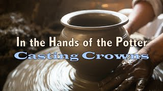 In The Hands Of The Potter - Casting Crowns - Lyric Video