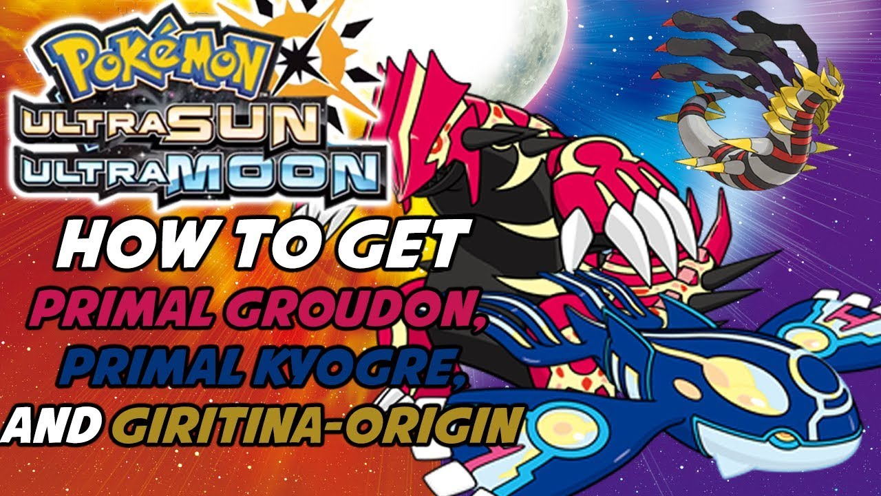 How To Get Primal Groudon And Primal Kyogre In Pokemon Ultra Sun And