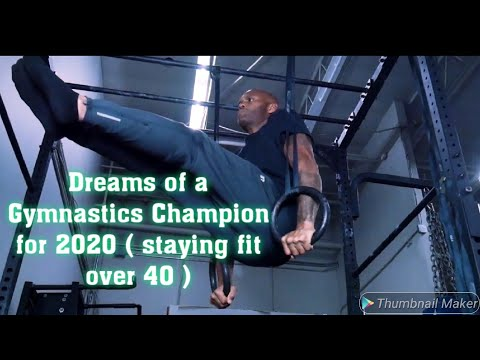 Dreams of a Gymnastics Champion for 2020 (staying fit over 40)