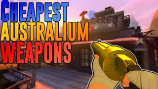 [TF2] TOP 5 CHEAPEST AUSTRALIUM WEAPONS! [2016]