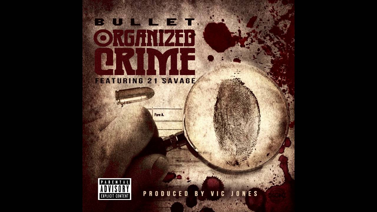 Download Bullet - Organized Crime (feat. 21 Savage) [Prod. By Vic Jones]