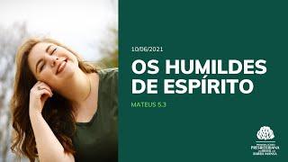 Os Humildes de espírito - Estudo Bíblico - 10/06/2021
