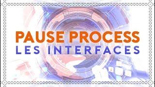 PAUSE PROCESS #45 Les Interfaces