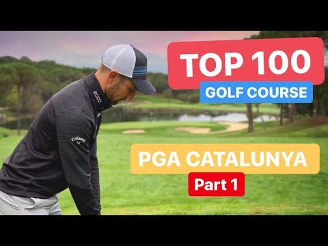 TOP 100 GOLF COURSE PGA CATALUNYA PART 1