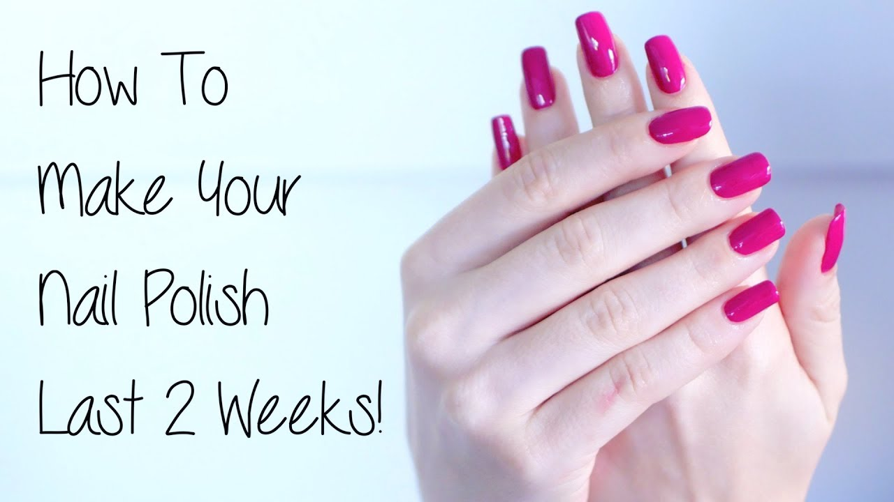How To Make Your Nail Polish Last 2 Weeks Youtube