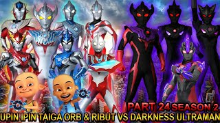 UPIN IPIN TAIGA ORB & RIBUT MELAWAN DARKNESS ULTRAMAN !!! (PART 24) - GTA ULTRAMAN SEASON2 TAIGA
