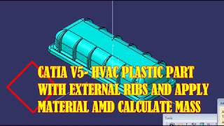 CATIA V5  HVAC PLASTIC PART WITH EXTERNAL RIBS AND APPLY MATERIAL WITH CALCULATE MASS