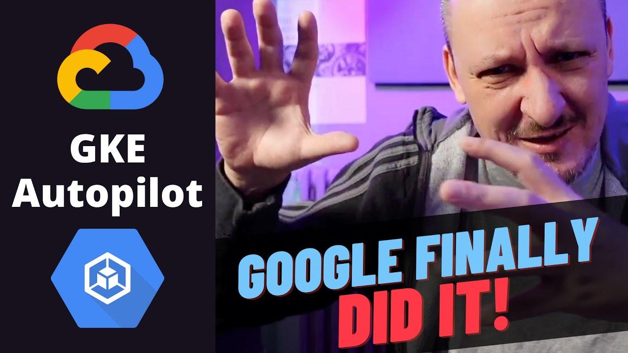 GKE Autopilot - Fully Managed Kubernetes Service From Google